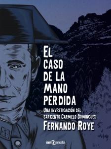 """Reseña """"El caso de la mano perdida. Una investigación del sargento Carmelo Domínguez"""" (Fernando Roye)"""